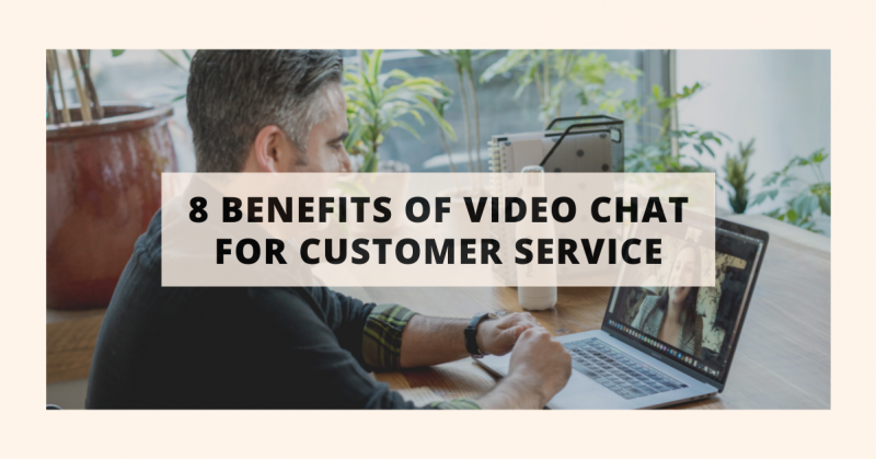 8 benefits of video chat for customer service