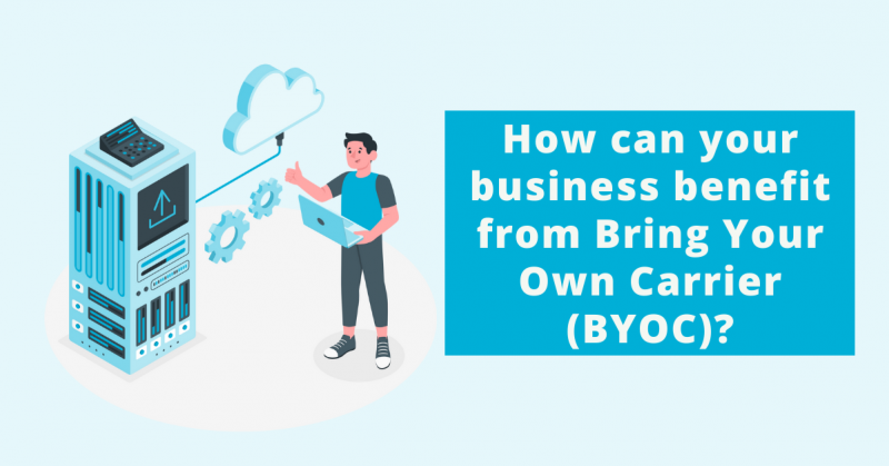 How can your business benefit from bring your own carrier - byoc